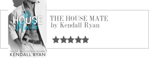 kendall ryan - the house mate